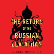 The Return of the Russian Leviathan: Sergei Medvedev in Conversation with Richard Wright