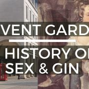 Covent Garden: A History of Sex & Gin - Look Up London Virtual Walking Tour
