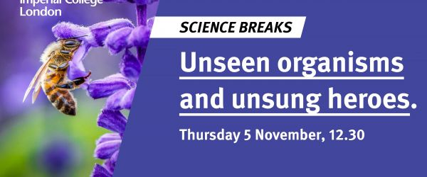 Science Breaks: Unseen organisms and unsung heroes