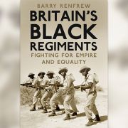 Britain's Black Regiments: Fighting for Empire and Equality
