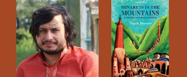 Minarets in the Mountains:  A journey into Muslim Europe by Tharik Hussain